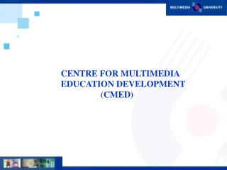 CENTRE FOR MULTIMEDIA  EDUCATION DEVELOPMENT                   (CMED)