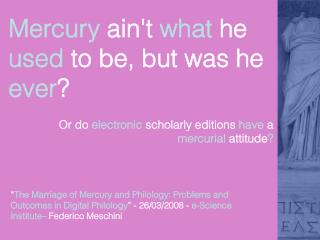 Mercury  ain't  what  he  used  to be, but was he  ever ?