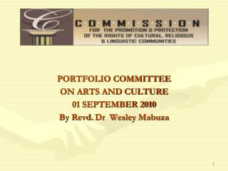 PORTFOLIO COMMITTEE  ON ARTS AND CULTURE 01 SEPTEMBER 2010 By  Revd.  Dr  Wesley  Mabuza