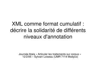 XML comme format cumulatif : décrire la solidarité de différents niveaux d'annotation