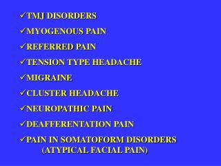 TMJ DISORDERS MYOGENOUS PAIN REFERRED PAIN TENSION TYPE HEADACHE MIGRAINE CLUSTER HEADACHE