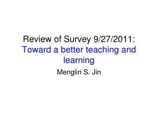 Review of Survey 9/27/2011:  Toward a better teaching and learning