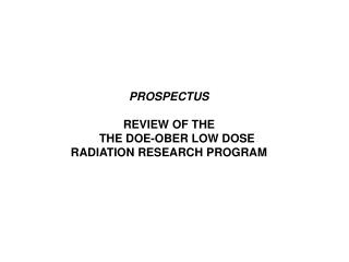 PROSPECTUS REVIEW OF THE      THE DOE-OBER LOW DOSE RADIATION RESEARCH PROGRAM