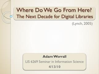 Where Do We Go From Here? The Next Decade for Digital Libraries