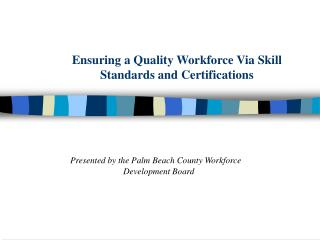 Ensuring a Quality Workforce Via Skill Standards and Certifications