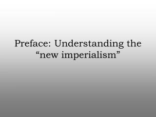 "Preface: Understanding the ""new imperialism"""