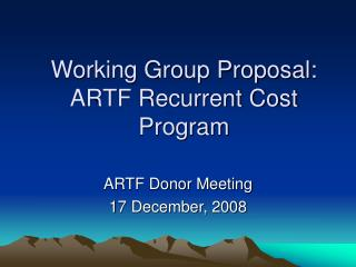 Working Group Proposal:  ARTF Recurrent Cost Program