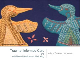 Trauma- Informed Care  and  Inuit Mental Health and Wellbeing