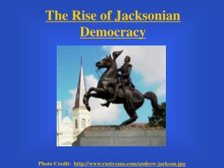 The Rise of Jacksonian Democracy