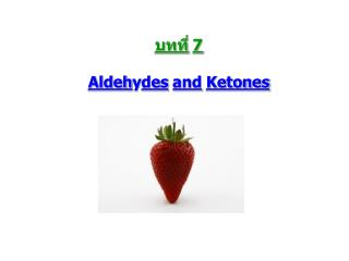 บทที่ 7 Aldeh y des and Ketones