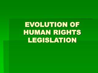EVOLUTION OF HUMAN RIGHTS LEGISLATION