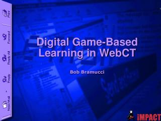 Digital Game-Based Learning in WebCT Bob Bramucci