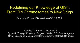 Redefining our Knowledge of GIST:  From Old Chromosomes to New Drugs