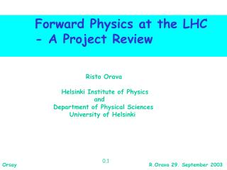 Forward Physics at the LHC        - A Project Review