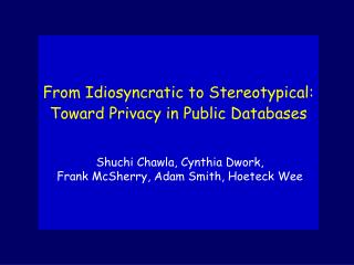 From Idiosyncratic to Stereotypical: Toward Privacy in Public Databases