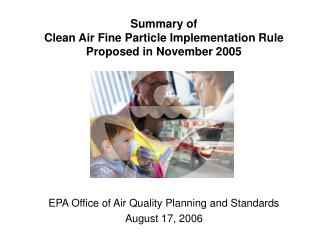 Summary of  Clean Air Fine Particle Implementation Rule Proposed in November 2005