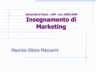 Università di Pavia – CIM - A.A. 2005/2006 Insegnamento di Marketing