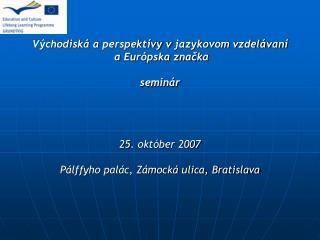 Východiská aperspektívy vjazykovom vzdelávaní  aEurópska značka seminár