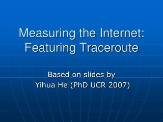 Measuring the Internet: Featuring Traceroute