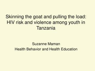 Skinning the goat and pulling the load:  HIV risk and violence among youth in Tanzania