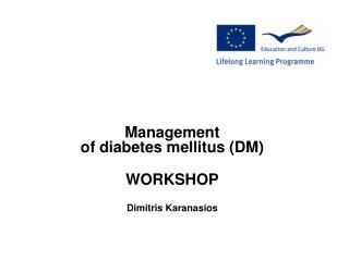 Management  of  diabetes mellitus  (DM) WORKSHOP Dimitris Karanasios