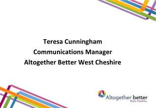 Teresa Cunningham Communications Manager Altogether Better West Cheshire