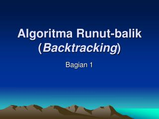 Algoritma Runut-balik ( Backtracking )