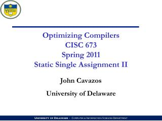 Optimizing Compilers CISC 673 Spring 2011 Static Single Assignment II