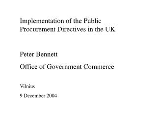 Implementation of the Public Procurement Directives in the UK Peter Bennett