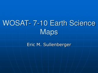 WOSAT- 7-10 Earth Science Maps
