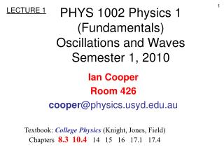 PHYS 1002 Physics 1 Fundamentals Oscillations and Waves Semester 1, 2010