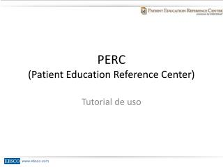 PERC  (Patient Education Reference Center)