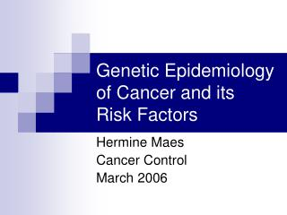 Genetic Epidemiology of Cancer and its Risk Factors