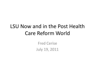LSU Now and in the Post Health Care Reform World
