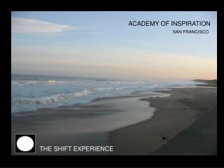 ACADEMY OF INSPIRATION PRESENTS THE SHIFT EXPERIENCE