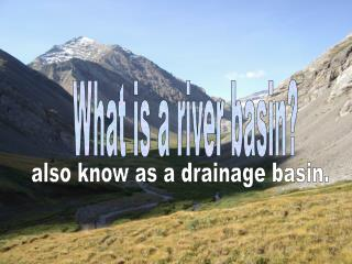 What is a river basin?