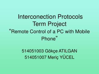"Interconection Protocols Term Project "" Remote Control of a PC with Mobile Phone """