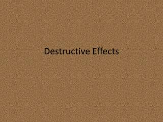 Destructive Effects