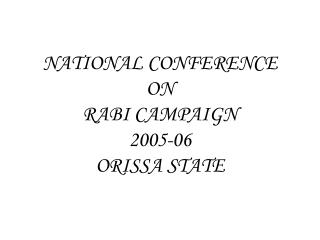 NATIONAL CONFERENCE ON  RABI CAMPAIGN 2005-06 ORISSA STATE