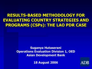 RESULTS-BASED METHODOLOGY FOR EVALUATING COUNTRY STRATEGIES AND PROGRAMS (CSPs): THE LAO PDR CASE