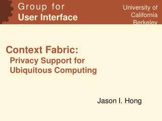 Context Fabric: Privacy Support for Ubiquitous Computing