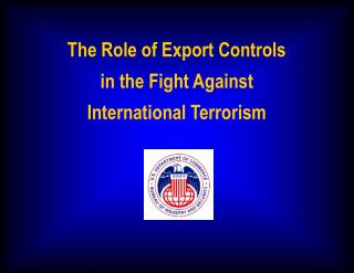 The Role of Export Controls  in the Fight Against  International Terrorism