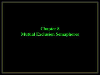 Chapter 8 Mutual Exclusion Semaphores