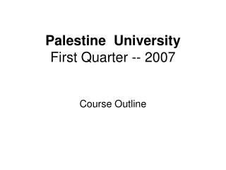Palestine  University First Quarter -- 2007