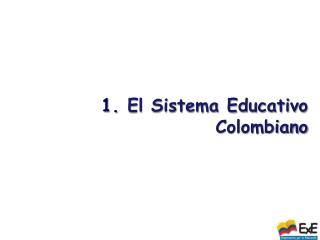 1.  El Sistema Educativo Colombiano