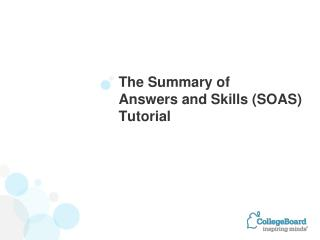 The Summary of  Answers and Skills (SOAS)  Tutorial
