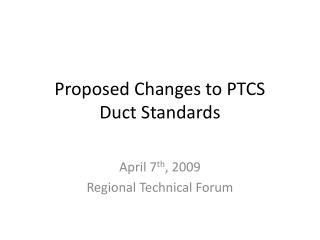 Proposed Changes to PTCS Duct Standards