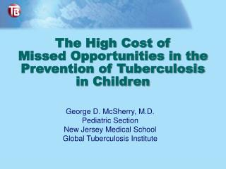 The High Cost of  Missed Opportunities in the Prevention of Tuberculosis  in Children