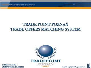 TRADE POINT POZNAŃ TRADE OFFERS MATCHING SYSTEM