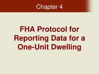 FHA Protocol for Reporting Data for a One-Unit Dwelling